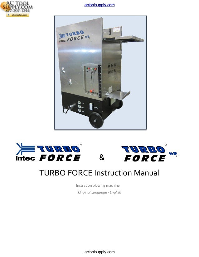 & TURBO FORCE Instruction Manual Insulation blowing machine Original Language - English actoolsupply.com actoolsupply.com ...