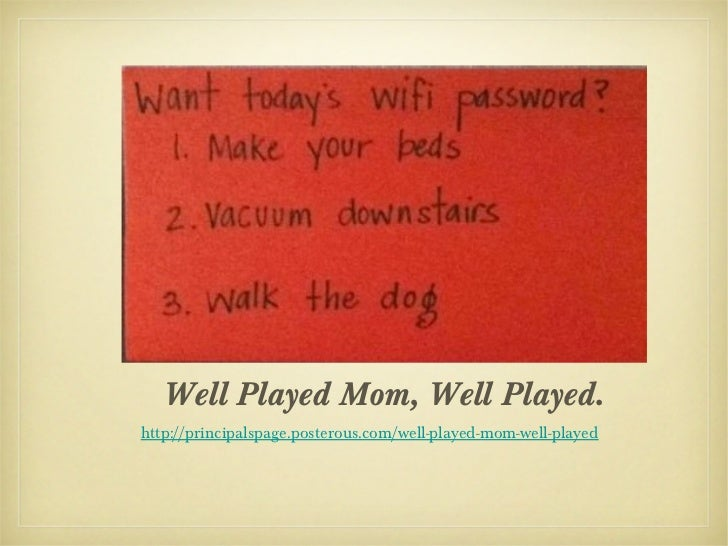 Well Played Mom, Well Played.http://principalspage.posterous.com/well-played-mom-well-played