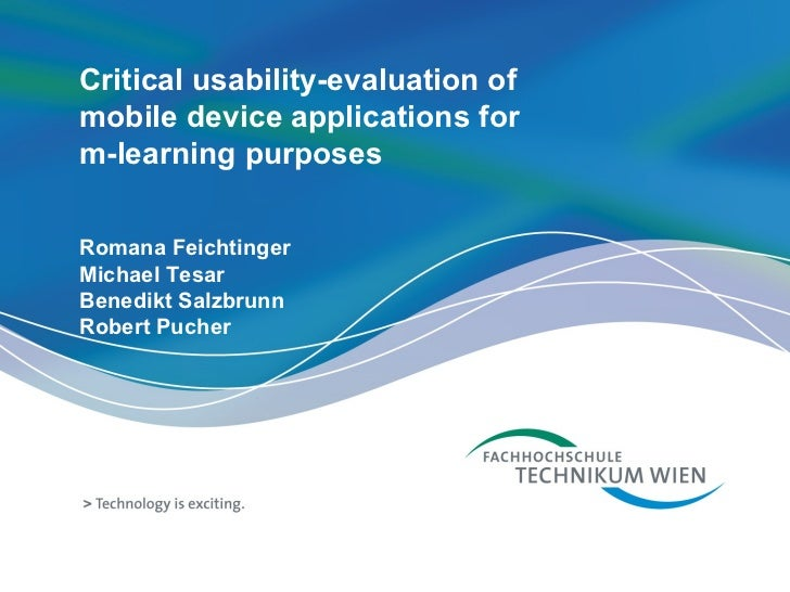 Critical usability-evaluation of  mobile device applications for m-learning purposes Romana Feichtinger Michael Tesar Bene...