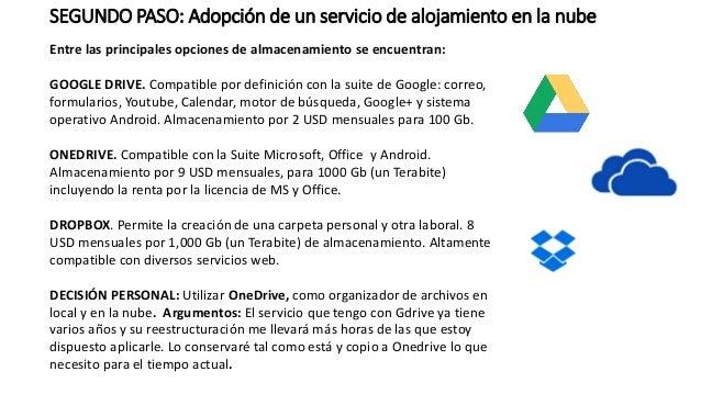 SEGUNDO PASO: Adopción de un servicio de alojamiento en la nube Entre las principales opciones de almacenamiento se encuen...