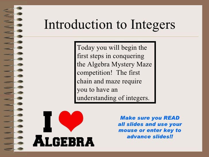 Introduction to Integers Today you will begin the first steps in conquering the Algebra Mystery Maze competition!  The fir...