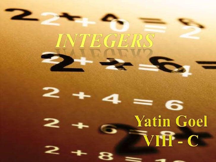 Integers<br />YatinGoel<br />VIII - C<br />