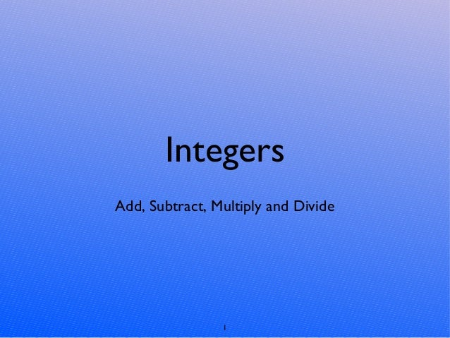 IntegersAdd, Subtract, Multiply and Divide1
