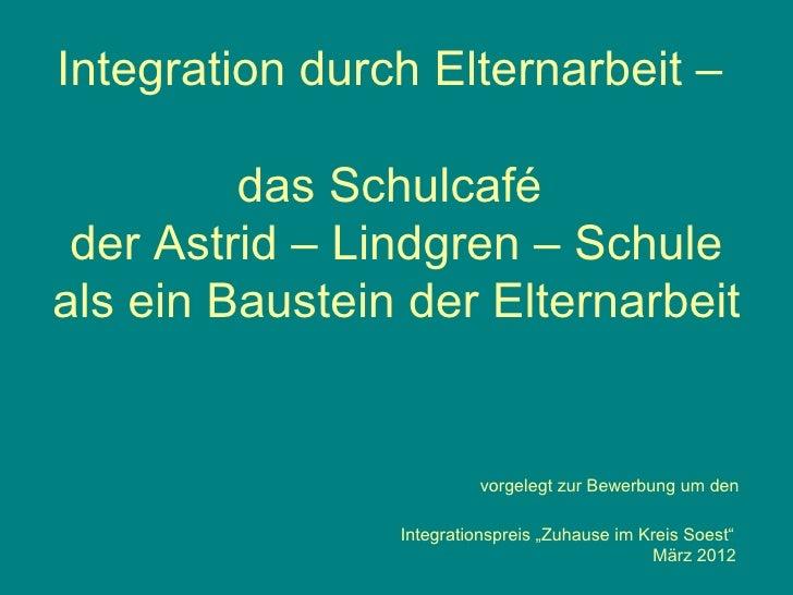 Integration durch Elternarbeit –         das Schulcafé der Astrid – Lindgren – Schuleals ein Baustein der Elternarbeit    ...