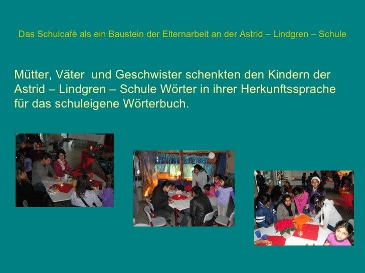 Das Schulcafé als ein Baustein der Elternarbeit an der Astrid – Lindgren – Schule Am Ende des Nachmittags gab es  stolze ...