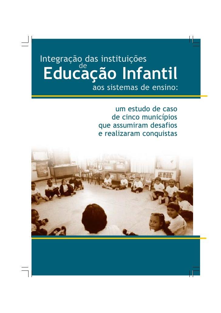 Integração das instituições          de Educação Infantil               aos sistemas de ensino:                      um es...