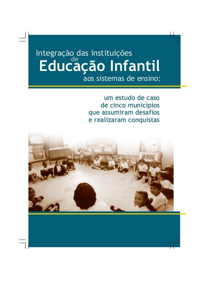 Integração das instituições de Educação Infantil aos sistemas de ensino: um estudo de caso de cinco municípios que assumir...