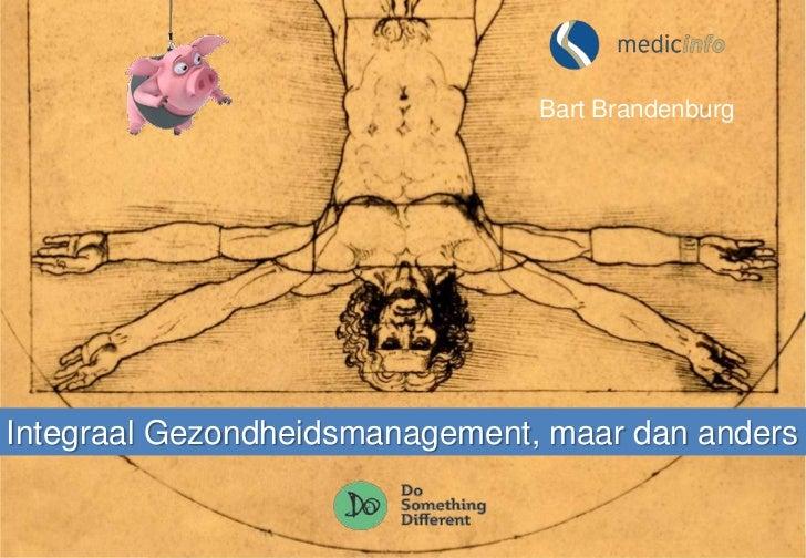 Bart BrandenburgIntegraal Gezondheidsmanagement, maar dan anders