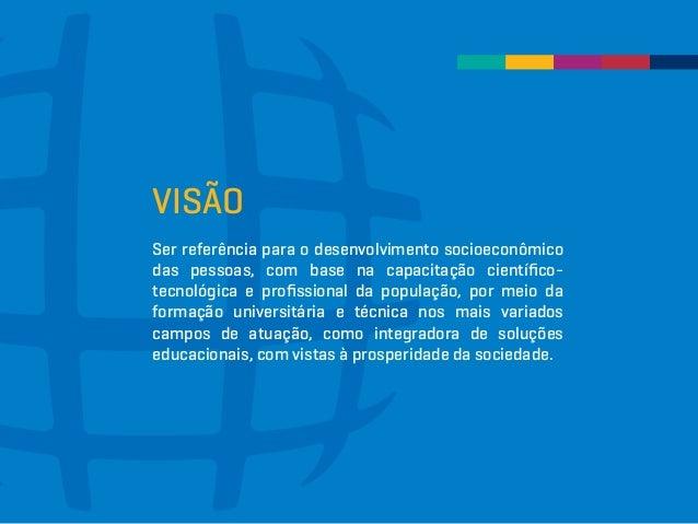 VISÃO Ser referênciapara o desenvolvimento socioeconômico das pessoas, com base na capacitação científico- tecnológica e ...