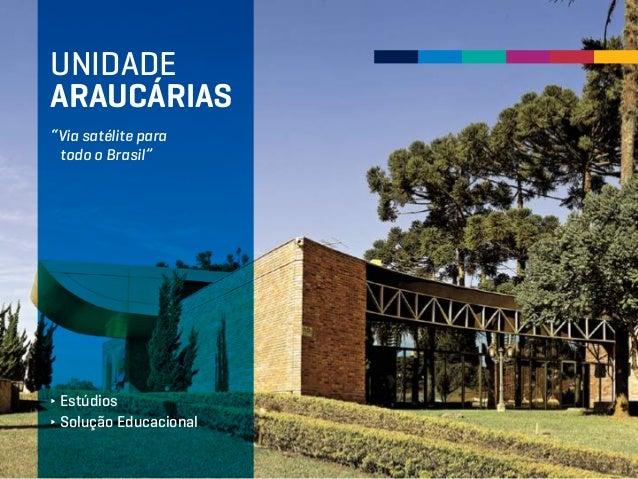 """UNIDADE ARAUCÁRIAS ∂ Estúdios ∂ Solução Educacional """"Via satélite para todo o Brasil"""""""