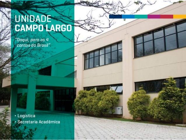 """UNIDADE CAMPO LARGO """"Daqui, para os 4 cantos do Brasil"""" ∂ Logística ∂ Secretaria Acadêmica"""
