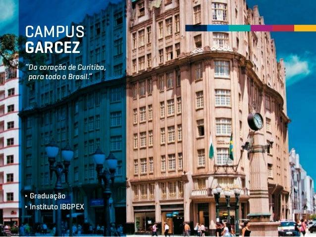"""""""Do coração de Curitiba, para todo o Brasil."""" ∂ Graduação ∂ Instituto IBGPEX CAMPUS GARCEZ"""
