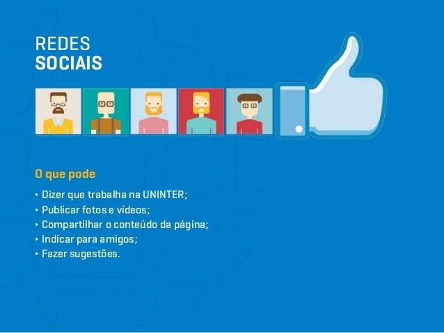 REDES SOCIAIS O que pode ∂ Dizer que trabalha na UNINTER; ∂ Publicar fotos e vídeos; ∂ Compartilhar o conteúdo da página; ...