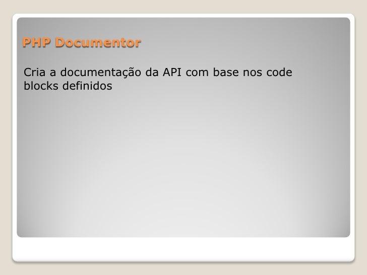 PHP DocumentorCria a documentação da API com base nos codeblocks definidos