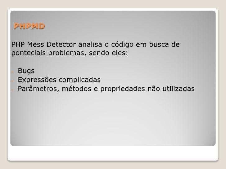 PHPMDPHP Mess Detector analisa o código em busca deponteciais problemas, sendo eles:   Bugs   Expressões complicadas   ...