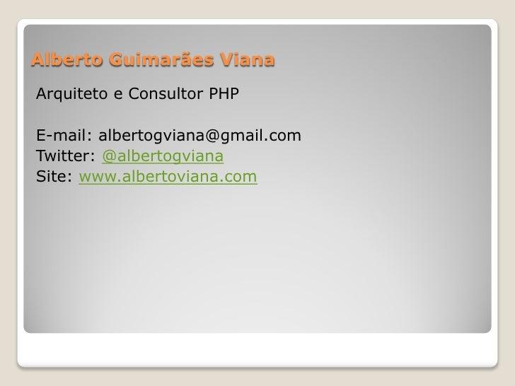 Alberto Guimarães VianaArquiteto e Consultor PHPE-mail: albertogviana@gmail.comTwitter: @albertogvianaSite: www.albertovia...