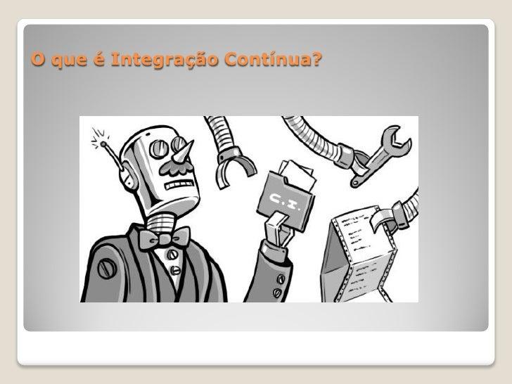 O que é Integração Contínua?