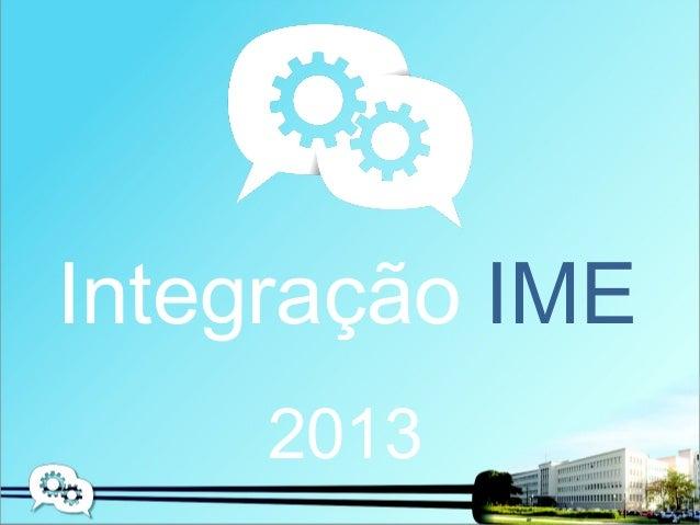 Integração IME     2013
