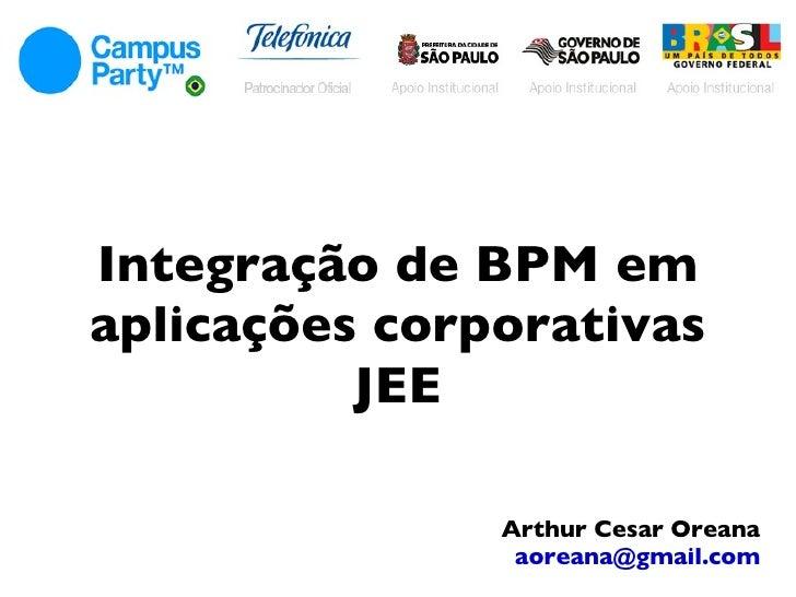 Integração de BPM em aplicações corporativas JEE Arthur Cesar Oreana [email_address]