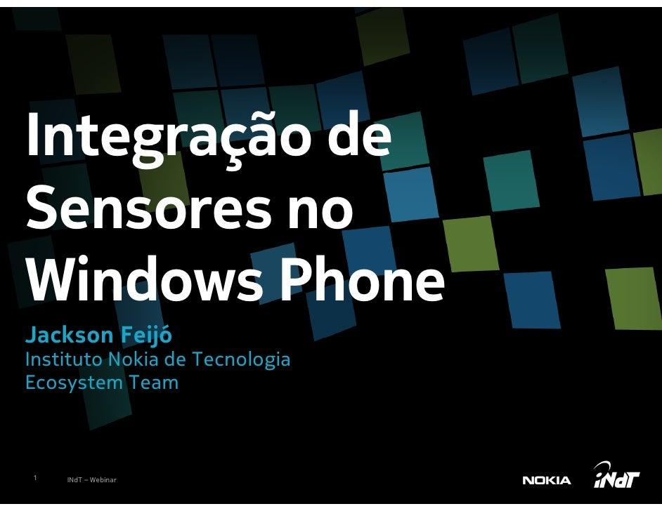 Integração deSensores noWindows PhoneJackson FeijóInstituto Nokia de TecnologiaEcosystem Team1   INdT – Webinar