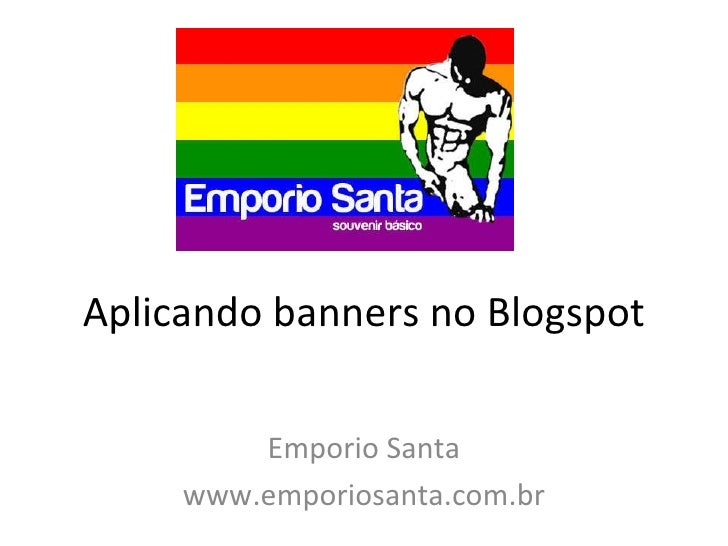 Aplicando banners no Blogspot Emporio Santa www.emporiosanta.com.br