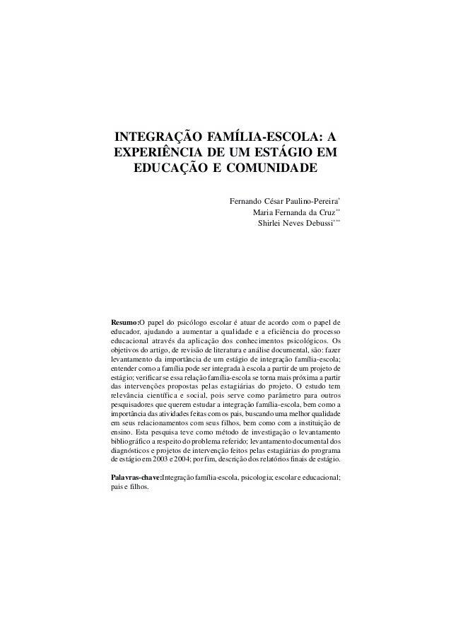 INTEGRAÇÃO FAMÍLIA-ESCOLA: AEXPERIÊNCIA DE UM ESTÁGIO EMEDUCAÇÃO E COMUNIDADEFernando César Paulino-Pereira*Maria Fernanda...