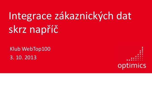Integrace zákaznických dat skrz napříč Klub WebTop100 3. 10. 2013