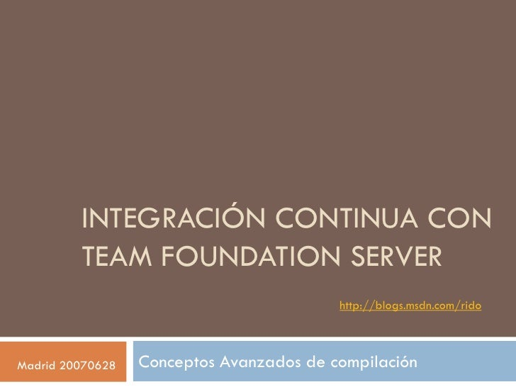 INTEGRACIÓN CONTINUA CON          TEAM FOUNDATION SERVER                                           http://blogs.msdn.com/r...
