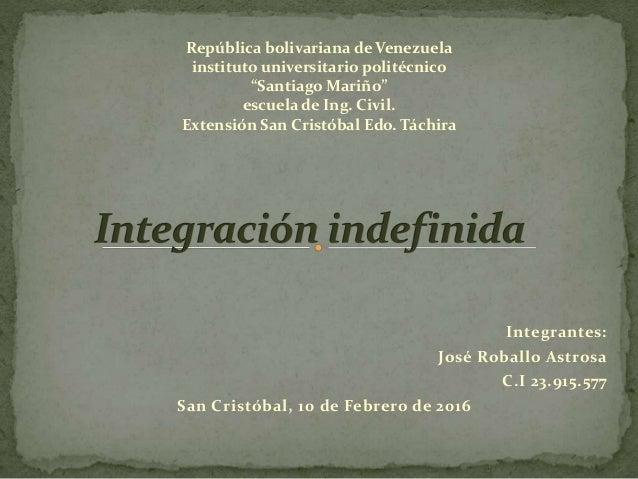 Integrantes: José Roballo Astrosa C.I 23.915.577 San Cristóbal, 10 de Febrero de 2016 República bolivariana de Venezuela i...
