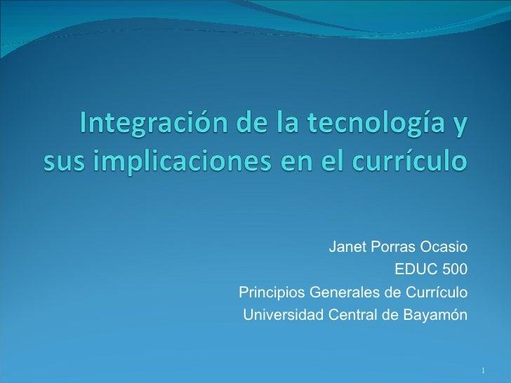 Janet Porras Ocasio EDUC 500 Principios Generales de Currículo Universidad Central de Bayamón