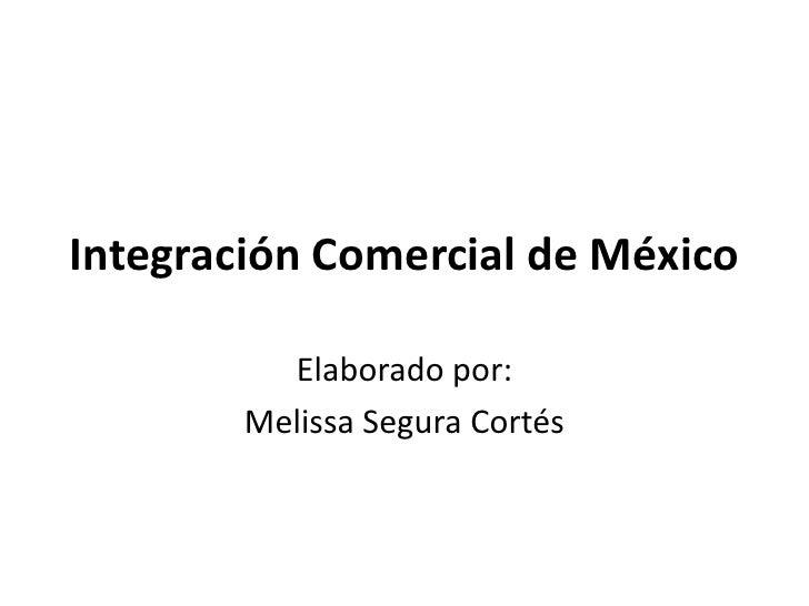 Integración Comercial de México          Elaborado por:        Melissa Segura Cortés