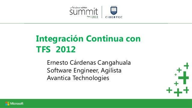 Integración Continua conTFS 2012  Ernesto Cárdenas Cangahuala  Software Engineer, Agilista  Avantica Technologies