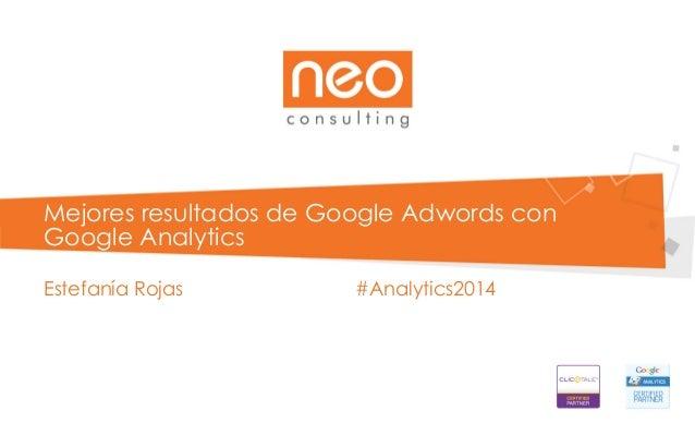 Mejores resultados de Google Adwords con Google Analytics Estefanía Rojas #Analytics2014