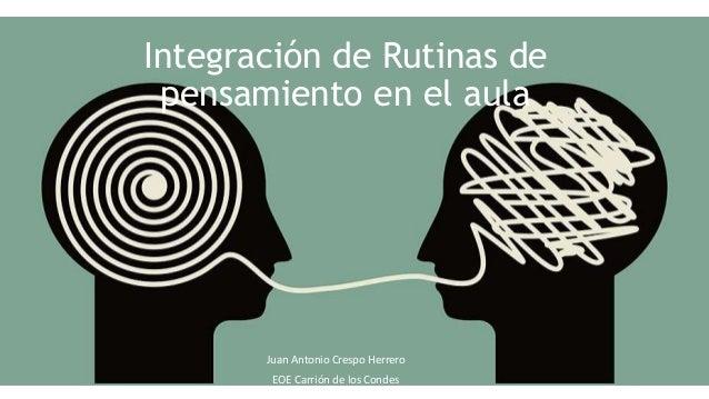 Integración de Rutinas de pensamiento en el aula Juan Antonio Crespo Herrero EOE Carrión de los Condes