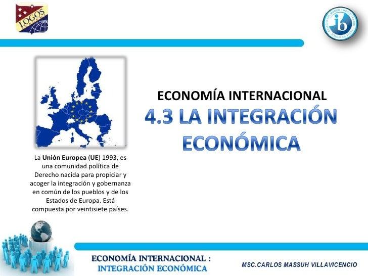 ECONOMÍA INTERNACIONAL      La Unión Europea (UE) 1993, es      una comunidad política de   Derecho nacida para propiciar ...