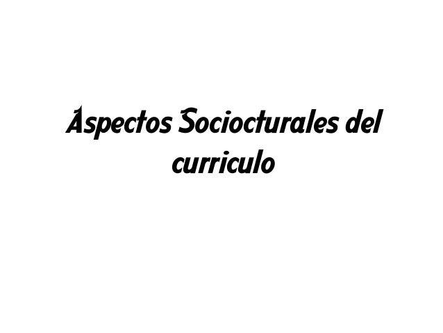 Aspectos Sociocturales del curriculo