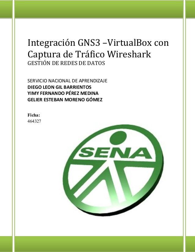 Integración GNS3 –VirtualBox con Captura de Tráfico Wireshark GESTIÓN DE REDES DE DATOS SERVICIO NACIONAL DE APRENDIZAJE D...