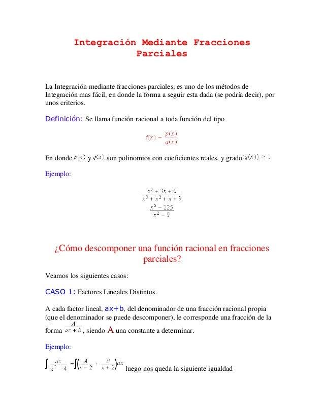 Integración Mediante Fracciones                      ParcialesLa Integración mediante fracciones parciales, es uno de los ...
