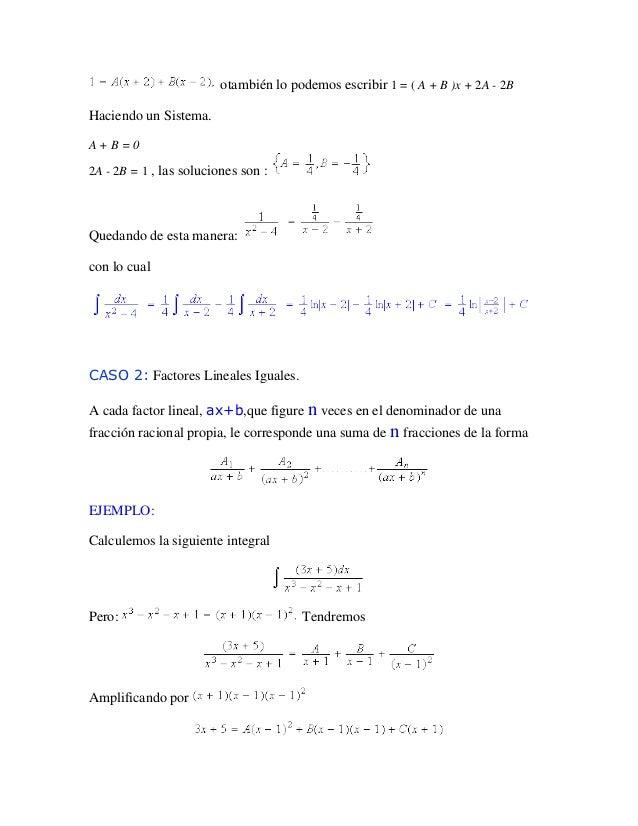 otambién lo podemos escribir 1 = ( A + B )x + 2A - 2BHaciendo un Sistema.A+B=02A - 2B = 1 , las soluciones son :Quedando d...
