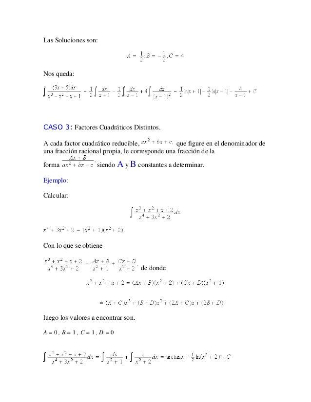 Las Soluciones son:Nos queda:CASO 3: Factores Cuadráticos Distintos.A cada factor cuadrático reducible,             que fi...