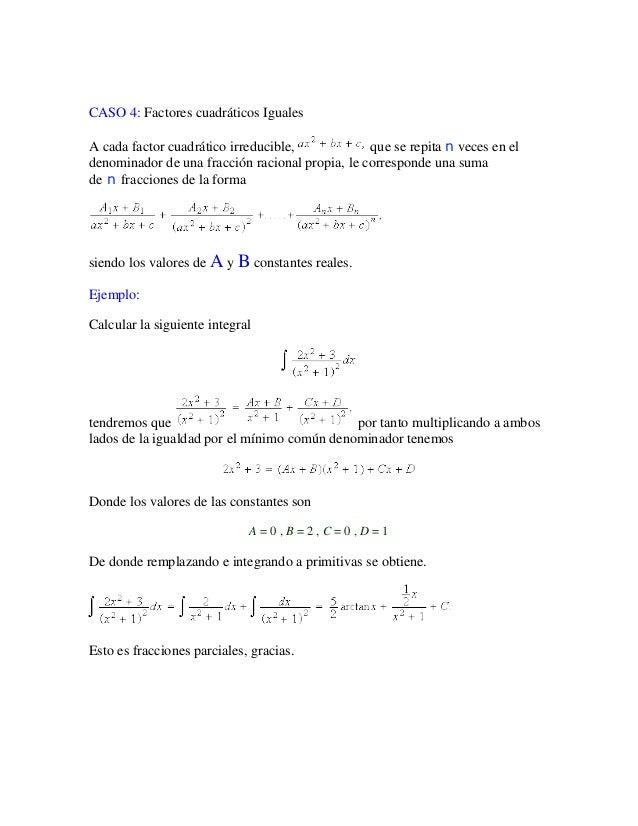 CASO 4: Factores cuadráticos IgualesA cada factor cuadrático irreducible,            que se repita n veces en eldenominado...