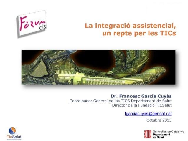 Heu vist un extracte de la Presentació: -La integració assistencial, un repte per les TICsDr. Francesc García Cuyàs Podeu ...