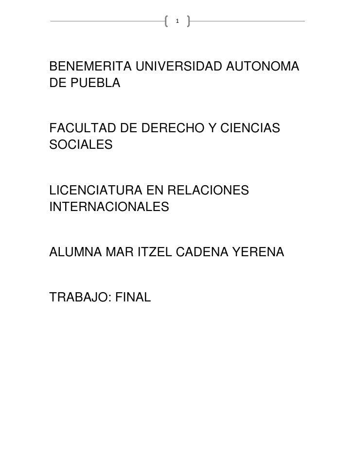 1     BENEMERITA UNIVERSIDAD AUTONOMA DE PUEBLA   FACULTAD DE DERECHO Y CIENCIAS SOCIALES   LICENCIATURA EN RELACIONES INT...