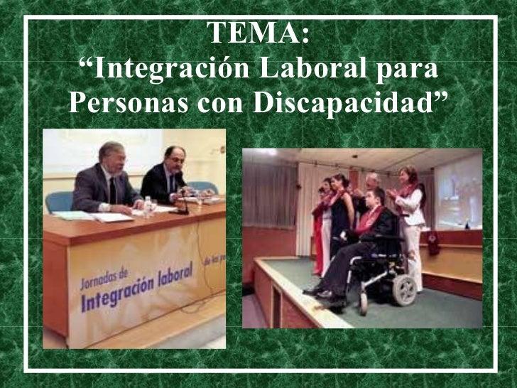 """TEMA: """"Integración Laboral para Personas con Discapacidad"""""""