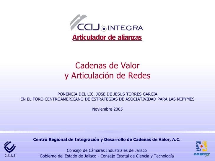 Cadenas de Valor y Articulación de Redes PONENCIA DEL LIC. JOSE DE JESUS TORRES GARCIA EN EL FORO CENTROAMERICANO DE ESTRA...