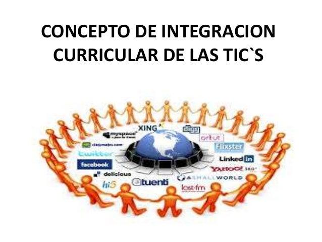CONCEPTO DE INTEGRACION CURRICULAR DE LAS TIC`S