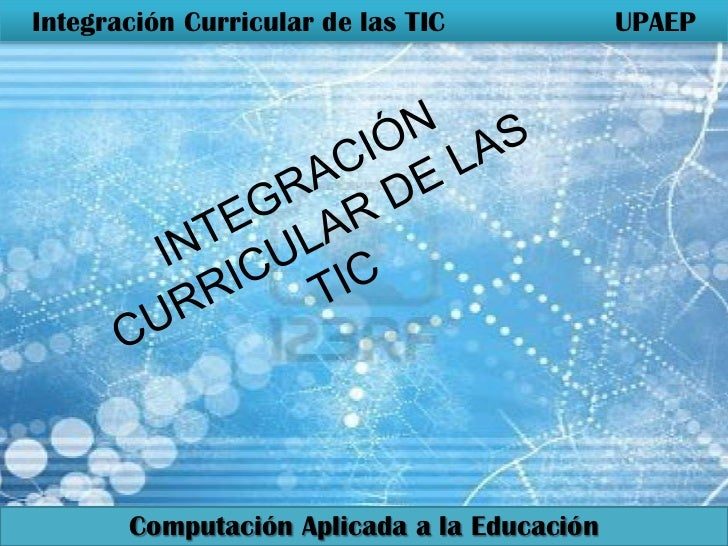 Integración Curricular de las TIC            UPAEP       Computación Aplicada a la Educación