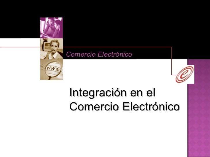 Comercio Electrónico Integración en el Comercio Electrónico
