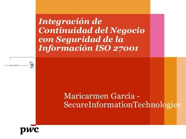 Maricarmen García - SecureInformationTechnologies Integración de Continuidad del Negocio con Seguridad de la Información I...