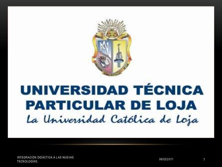 08/02/2011<br />INTEGRACIÓN DIDÁCTICA A LAS NUEVAS TECNOLOGÍAS.<br />1<br />